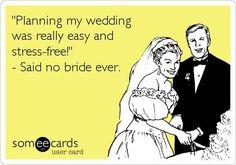 Hahaha, you heard anyone say that? #wedding #humour #weddingplanning Found on someecards.com