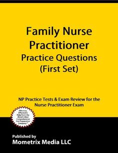 Family Nurse Practitioner Practice Questions: NP Practice Tests & Exam Review for the Nurse Practitioner Exam (First Set) by NP Exam Secrets Test Prep Team. $10.25. Publisher: Mometrix Media LLC (November 27, 2011). 85 pages