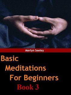 Basic meditations for beginners Book 3 by Merlyn Seeley, http://www.amazon.com/gp/product/B008VV4MP4/ref=cm_sw_r_pi_alp_jEckqb1TWPAR9