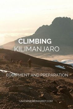 Climbing Mount Kilimanjaro: Equipment and Preparation  http://uncorneredmarket.com/climb-kilimanjaro-equipment-preparation/