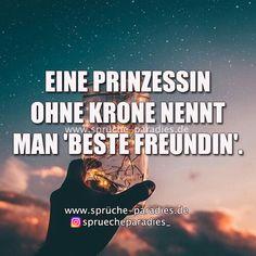 Eine Prinzessin ohne Krone nennt man 'Beste Freundin'.