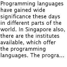 Programming languages have gained wide significance these days in different parts of the world. In Singapore also, there are the institutes available, which offer the programming languages. The programming languages are beneficial in several ways.