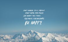 Don't ignore your dreams  Don't work too much  Say what you think  Cultivate friendships  Be happy