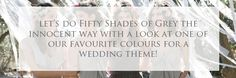 Fifty shades of grey wedding inspiration