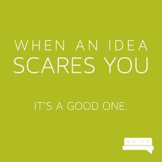 When an idea scares you it's a good one #quote #spillyourgutsy