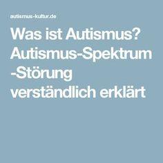 Was ist Autismus? Autismus-Spektrum-Störung verständlich erklärt
