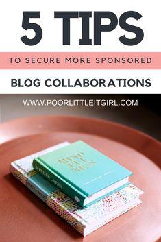 5 TIPS TO SECURE MORE SPONSORED BLOG COLLABORATIONS - BLOG SPONSORED POSTS - POOR LITTLE IT GIRL #blogtips #blogging #howto