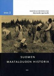 Suomen maatalouden historia. 2, Kasvun ja kriisien aika 1870-luvulta 1950-luvulle / toimittanut Matti Peltonen.