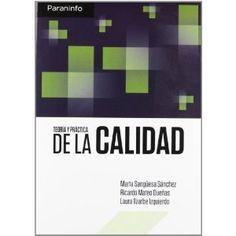 Teoría y práctica de la calidad / Marta Sangüesa Sánchez, Ricardo Mateo Dueñas, Laura Ilzarbe Izquierdo