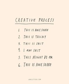 "After posting on instagram about how excited and vulnerable I feel when  sending off client work, a friend of mine sent me this hilarious ""creative process"" list"