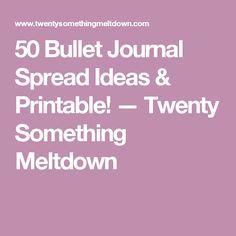 50 Bullet Journal Spread Ideas & Printable! — Twenty Something Meltdown