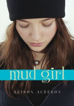 Mud Girl by Alison Acheson.  The life of Abi Jones, the Mud Girl, might be the last thing any teenager would choose. But it s her life, and Abi has to find out whether she s got the courage and intelligence to live it well.