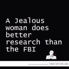 A jealous woman does better research than the FBI. lmao