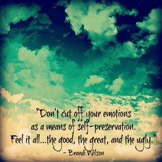 """""""Don't cut off your emotions as a means of self-preservation. Feel it all...the goodl, the great, and the ugly."""" - Brandi Wilson #leadingandlovingit"""