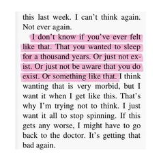 """""""I don't know if you've ever felt like that. That you wanted to sleep for a thousand years. Or just not exist. Or just not be aware that you do exist. Or something like that."""" Depression quote"""
