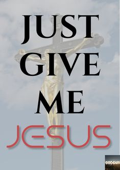 Just Give Me Jesus. Give Me Jesus, My Jesus, Jesus Christ, Christian Missionary Alliance, Give It To Me, Love You, King Of Kings, My Lord, Give Thanks