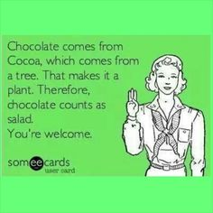 Chocolate is a Vegetable.