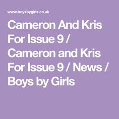 Cameron And Kris For Issue 9 / Cameron and Kris For Issue 9 / News / Boys by Girls