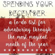 The girl who loved to write about life.: Spending Your December: A To-Do List for Adventuring Through the Most Magical Month of the Year.