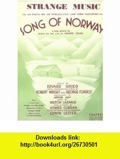 Strange Music - Song of Norway (Based on the Life of Edvard Grieg) Edward Grieg, Robert Wright, George Forrest ,   ,  , ASIN: B000RRU4A2 , tutorials , pdf , ebook , torrent , downloads , rapidshare , filesonic , hotfile , megaupload , fileserve