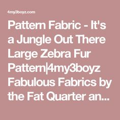Pattern Fabric - It's a Jungle Out There Large Zebra Fur Pattern|4my3boyz Fabulous Fabrics by the Fat Quarter and More