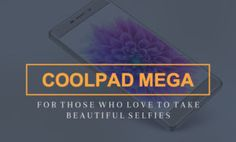 Coolpad Mega 2.5D Selfie-Focused Smartphone Launched for Rs.6,999