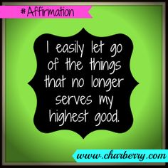 #affirmation: I easily let go of the things that no longer serves my highest good.