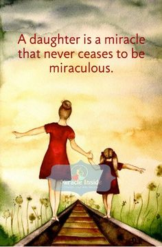 A daughter is a miracle that never ceases to be miraculous #daughterslove #motherquotes #love #relationship #bonding