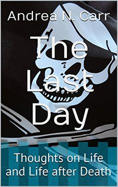 The Last Day: Thoughts on Life and Life after Death by Andrea N. Carr http://www.amazon.com/dp/B013FBFIJI/ref=cm_sw_r_pi_dp_mGeOwb1898S16