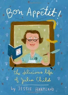Bon Appetit! The Delicious Life of Julia Child by Jessie Hartland, http://www.amazon.com/dp/0375869441/ref=cm_sw_r_pi_dp_SXrSpb1V5GBBZ