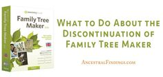 What to Do About the Discontinuation of Family Tree Maker ... http://www.ancestralfindings.com/what-to-do-about-the-discontinuation-of-family-tree-maker/
