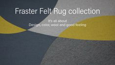 Felt is a completely homogeneous material that can be cut in any way without fraying. Design your own rug or start from our standard patterns and then select from colors to find the felt rug that perfectly suits your interior design. Wet Felting, Floor Space, Design Your Own, Wool Felt, Feel Good, Feelings, Rugs, Danish, Playground