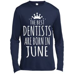 THE BEST DENTISTS ARE BORN IN JUNE Dentist T-Shirt