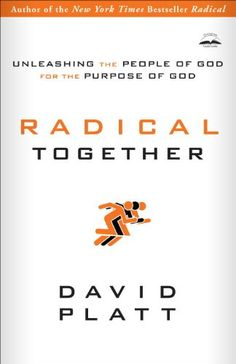 Amazon.com.br eBooks Kindle: Radical Together: Unleashing the People of God for the Purpose of God, David Platt