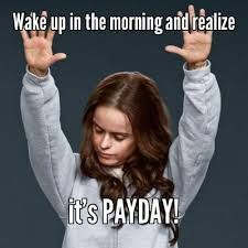Yay for payday!