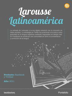 Con Larousse, trabajamos su incursión en redes sociales, teniendo un éxito sin precedentes en Facebook y Twitter, logrando una sólida comunidad alrededor del mejor uso de la lengua española