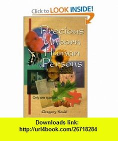 Precious Unborn Human Persons (9780967358406) Gregory Koukl , ISBN-10: 096735840X  , ISBN-13: 978-0967358406 ,  , tutorials , pdf , ebook , torrent , downloads , rapidshare , filesonic , hotfile , megaupload , fileserve