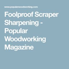 Foolproof Scraper Sharpening - Popular Woodworking Magazine