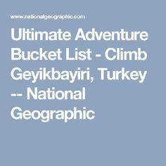 Ultimate Adventure Bucket List - Climb Geyikbayiri, Turkey -- National Geographic