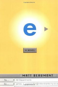 E: A Novel -                     Price: $  3.26             View Available Formats (Prices May Vary)        Buy It Now      Carla Browne-1/5/00, 3:05 pm to: All Departments re: I'm leaving now . . . but before I go there are some things you should know...!!!!   Set in a London ad agency desperate to...