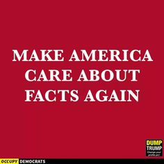 Make America care about facts again