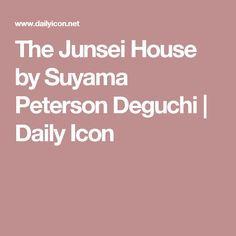 The Junsei House by Suyama Peterson Deguchi | Daily Icon