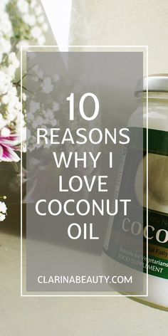 10 Reasons Why I Love Coconut Oil www.clarinabeauty.com