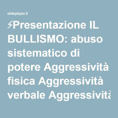 ⚡Presentazione IL BULLISMO: abuso sistematico di potere Aggressività fisica Aggressività verbale Aggressività indiretta o manipolazione sociale.