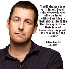 "Finally...an American entertainer of Jewish descent that finally gets it and isn't afraid to stand up!Thanks Adam. ""Don't Mess with the Zohan!"" There's a time for laughter and a time  to stand for what is right!"