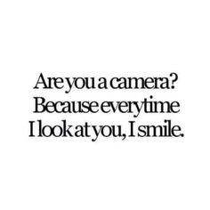 Corny Pick-up Line: Are you a camera? Because every time I look at you, I smile. Pick Up Line Jokes, Corny Pick Up Lines, Bad Pick Up Lines, Lines For Girls, Cute Pickup Lines, Pickup Lines Smooth, Funny Pick, Cheesy Quotes, Look At You