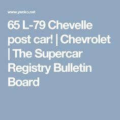 65 L-79 Chevelle post car! | Chevrolet | The Supercar Registry Bulletin Board