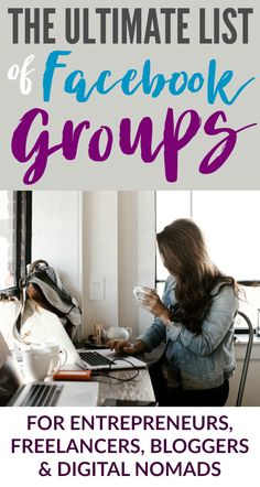 FIND YOUR TRIBE with Facebook groups dedicated to entrepreneurship, blogging, freelancing, and the digital nomad lifestyle.