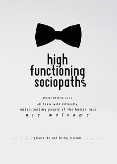"""""""I'm not a psychopath, I'm a high-functioning sociopath. Do your research."""""""