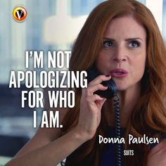 """Donna Paulsen (Sarah Rafferty) in Suits: """"I'm not apologizing for who I am. Tv Quotes, Best Quotes, Motivational Quotes, Life Quotes, Inspirational Quotes, Qoutes, Suits Series, Suits Tv Shows, Donna Suits Quotes"""
